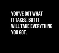 youve-got-what-it-takes-but-it-will-take-everything-you-got-69144